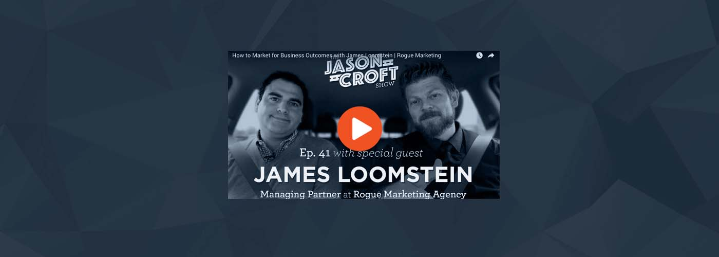 The Jason Croft Show- James Loomstein Talks How to Market Business Outcomes hero image